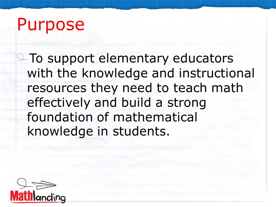 To support elementary educators with the knowledge and instructional resources they need to teach math effectively and build a strong foundation of mathematical knowledge in students.