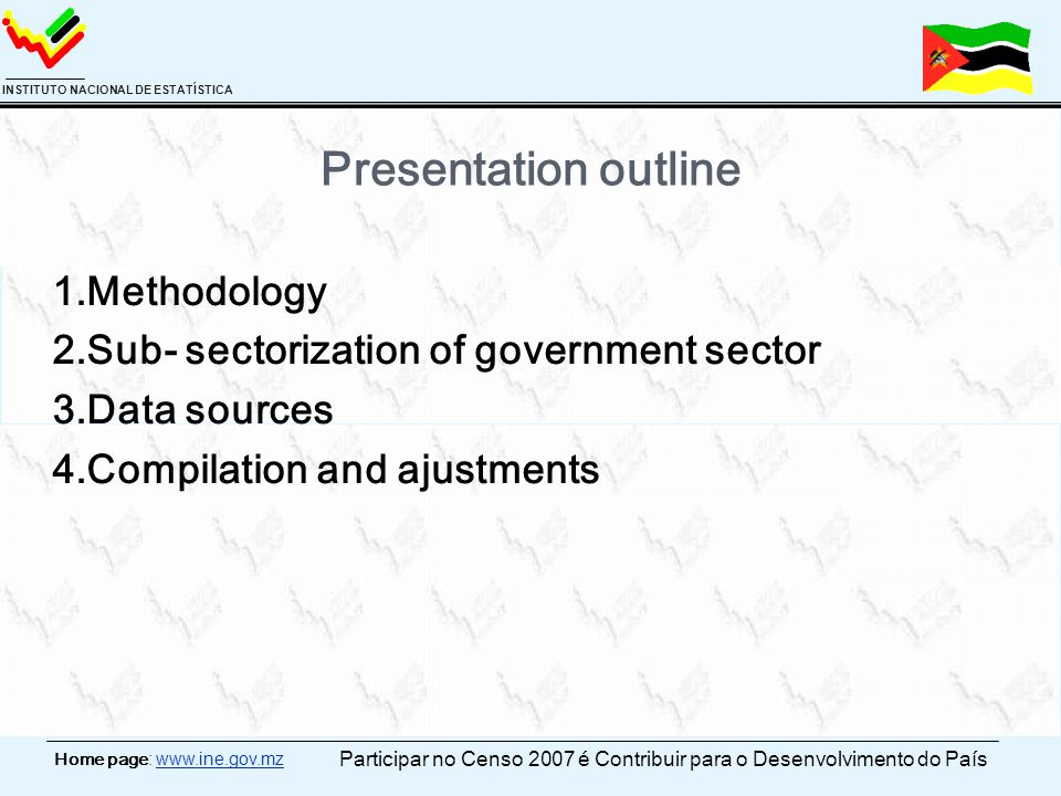 Home page: www.ine.gov.mz INSTITUTO NACIONAL DE ESTATÍSTICA Presentation outline 1.Methodology 2.Sub- sectorization of government sector 3.Data source