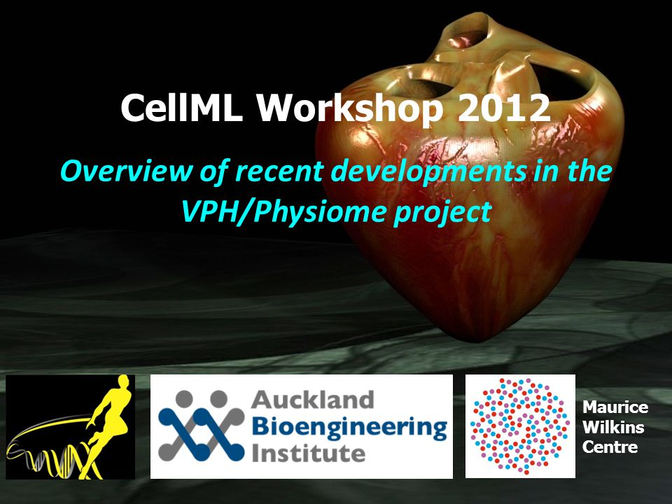 Maurice Wilkins Centre CellML Workshop 2012 Overview of recent developments in the VPH/Physiome project