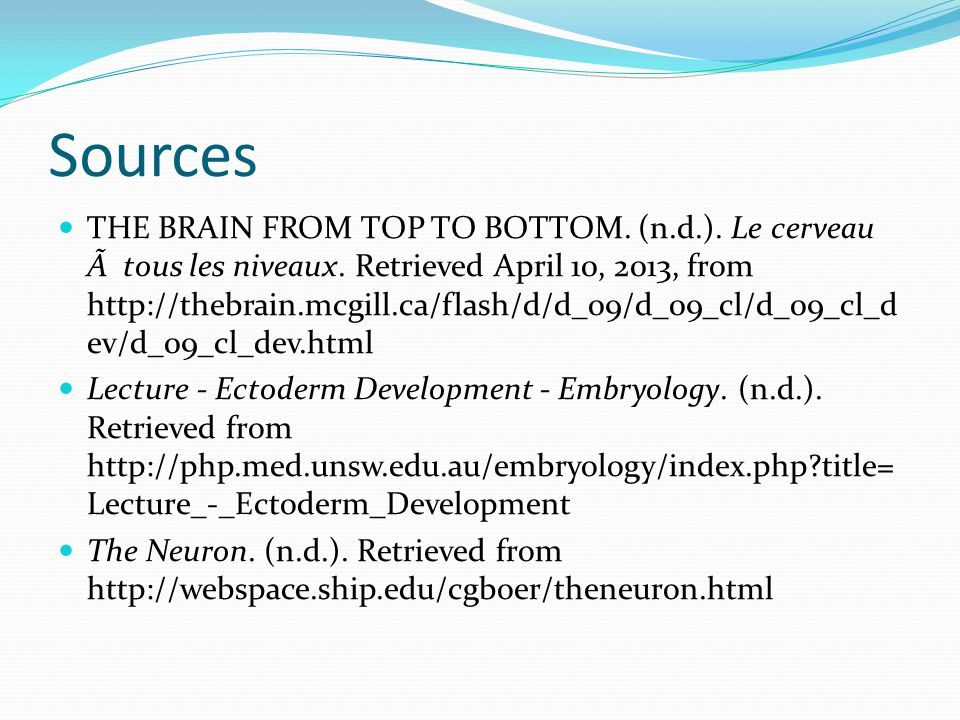 Sources THE BRAIN FROM TOP TO BOTTOM. (n.d.). Le cerveau à tous les niveaux. Retrieved April 10, 2013, from http://thebrain.mcgill.ca/flash/d/d_09/d_0