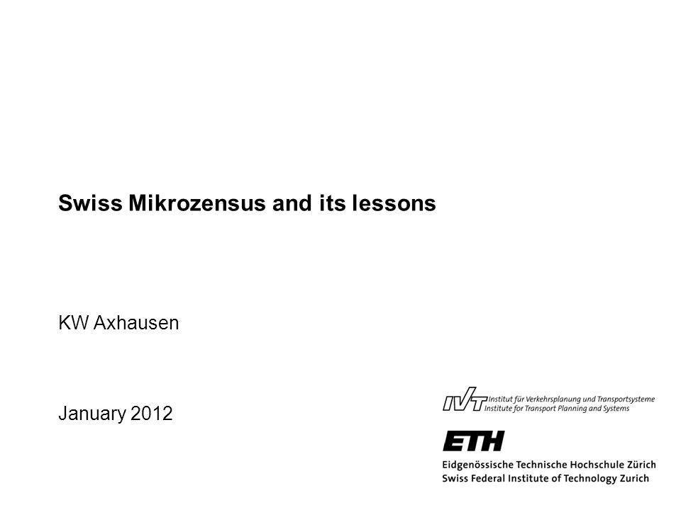 Swiss Mikrozensus and its lessons KW Axhausen January 2012