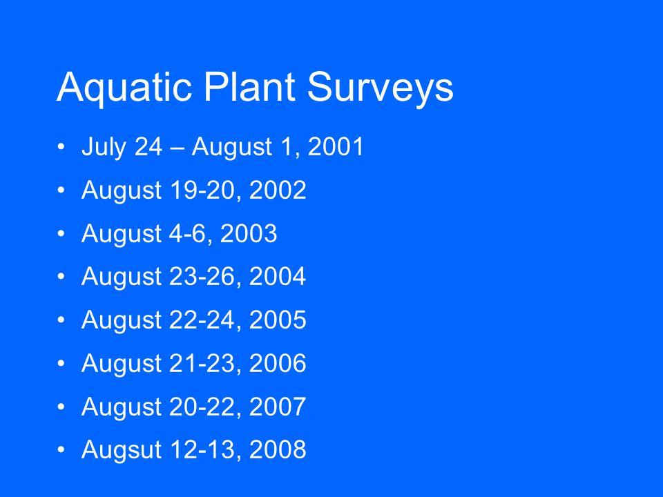 Aquatic Plant Surveys July 24 – August 1, 2001 August 19-20, 2002 August 4-6, 2003 August 23-26, 2004 August 22-24, 2005 August 21-23, 2006 August 20-22, 2007 Augsut 12-13, 2008