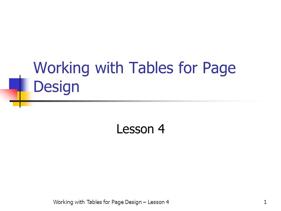 Working with Tables for Page Design – Lesson 41 Working with Tables for Page Design Lesson 4