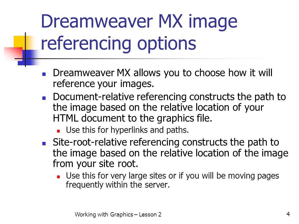 4 Working with Graphics – Lesson 2 Dreamweaver MX image referencing options Dreamweaver MX allows you to choose how it will reference your images. Doc