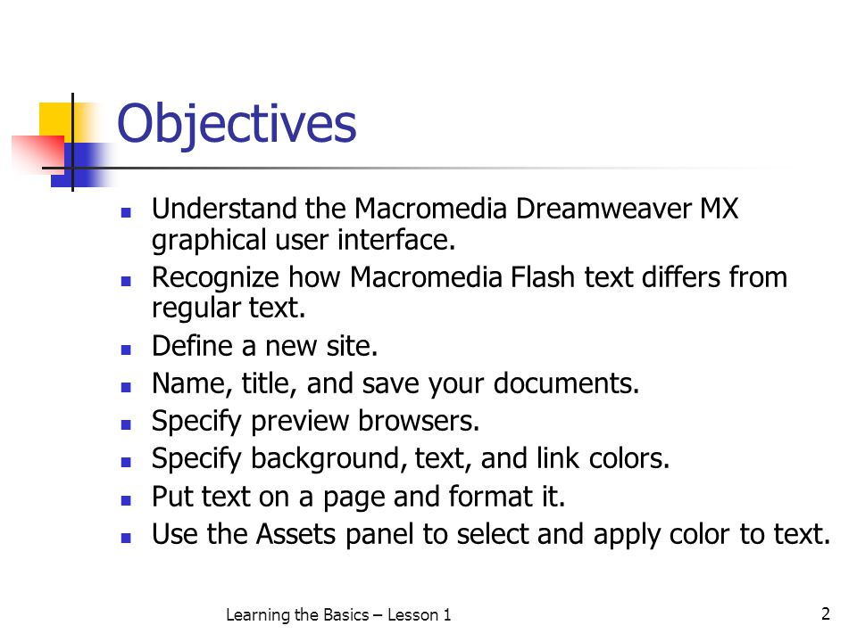 3 Learning the Basics – Lesson 1 The Dreamweaver MX interface The major components of the Dreamweaver MX user interface are: The Document window, where you create and work on your document.
