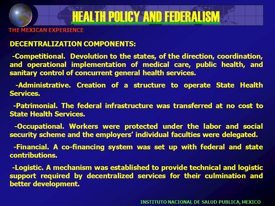 INSTITUTO NACIONAL DE SALUD PUBLICA, MEXICO HEALTH POLICY AND FEDERALISM THE MEXICAN EXPERIENCE  link health to economic and social development  reduce health system gaps that affect the poor.