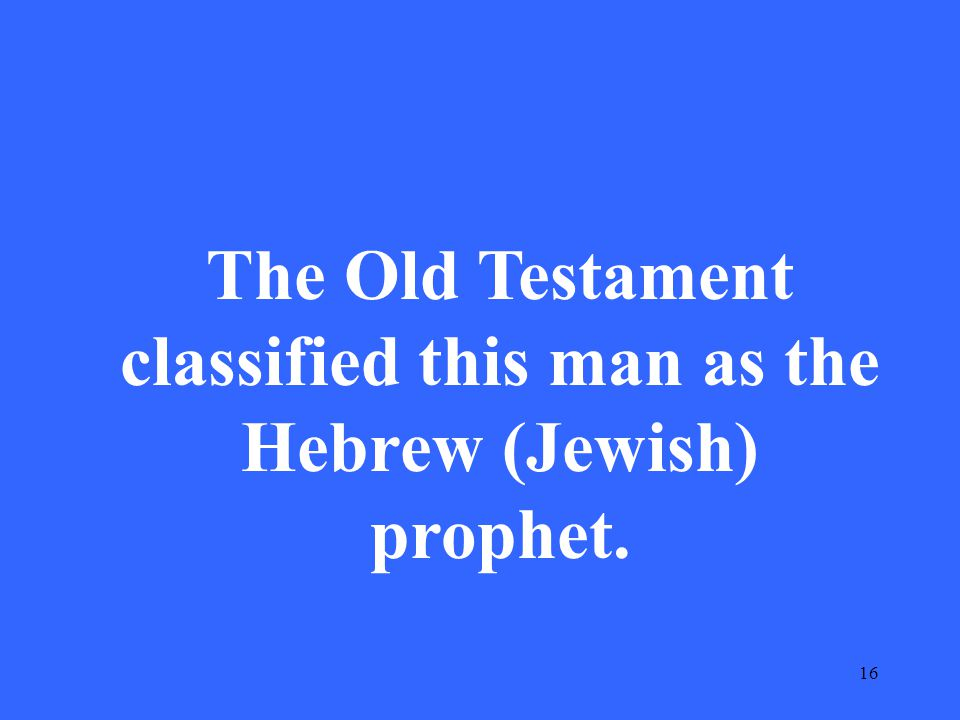 16 The Old Testament classified this man as the Hebrew (Jewish) prophet.