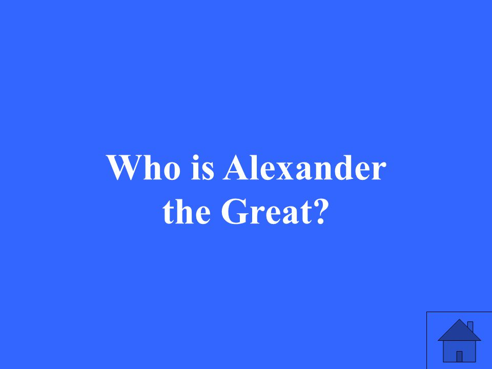27 Who is Alexander the Great?