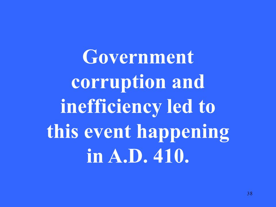 38 Government corruption and inefficiency led to this event happening in A.D. 410.