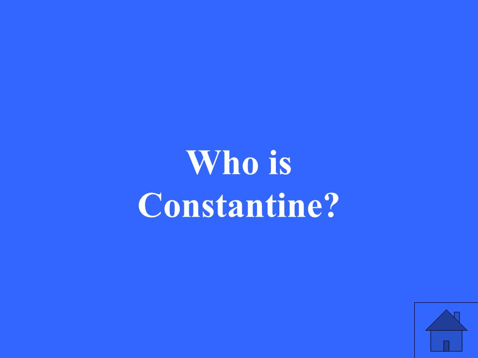 41 Who is Constantine?