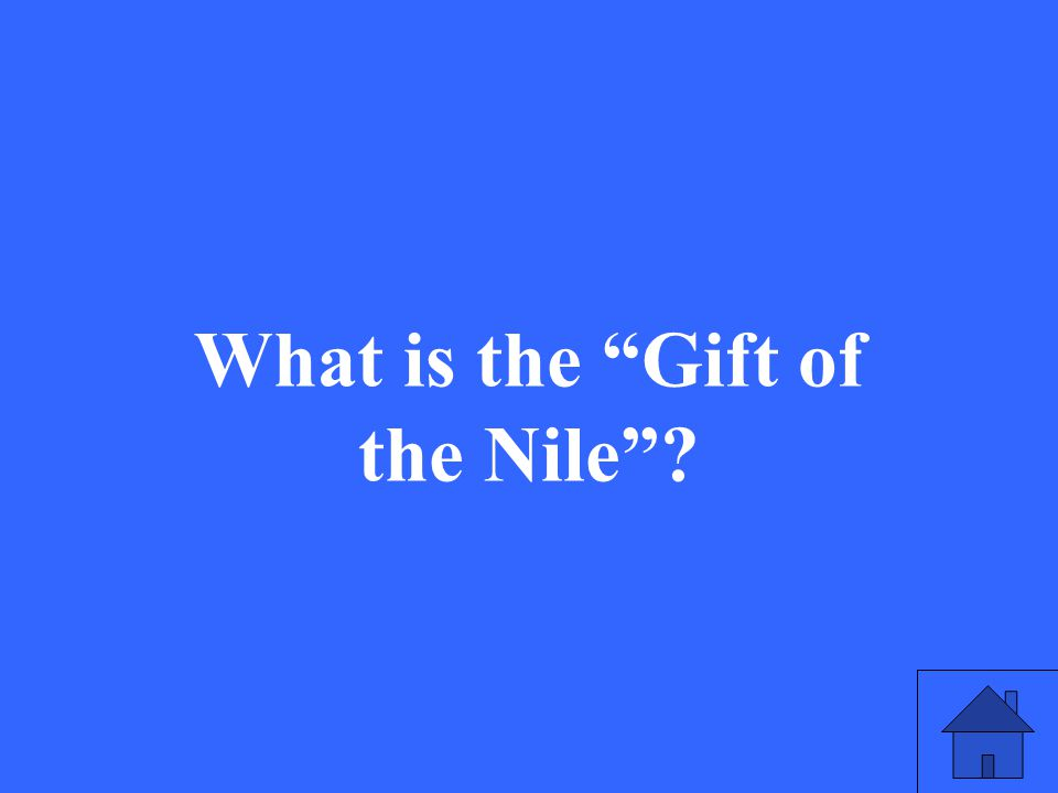 51 What is the Gift of the Nile ?