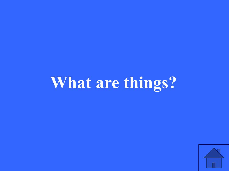 7 What are things?