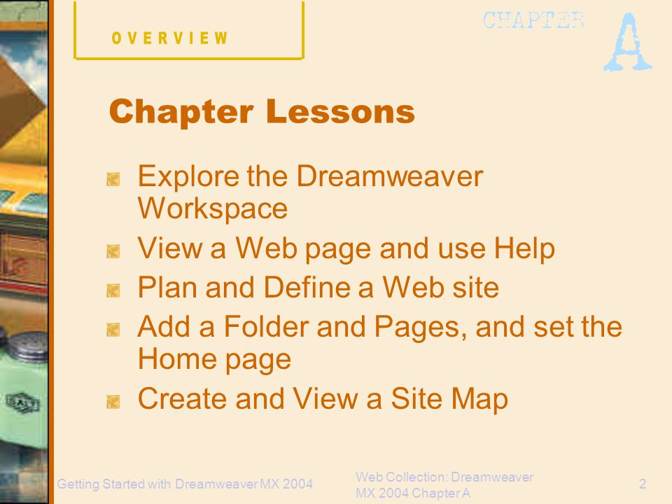 Web Collection: Dreamweaver MX 2004 Chapter A 3Getting Started with Dreamweaver MX 2004 What is Dreamweaver.