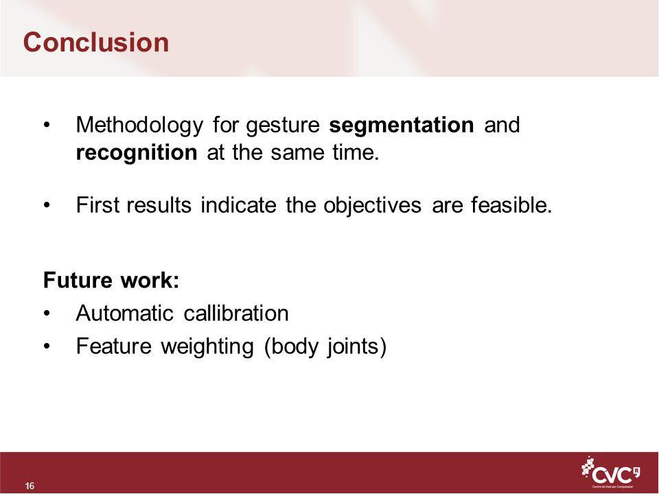 Conclusion 16 Methodology for gesture segmentation and recognition at the same time.
