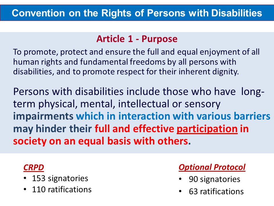Convention on the Rights of Persons with Disabilities Article 1 - Purpose To promote, protect and ensure the full and equal enjoyment of all human rig