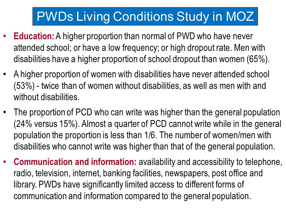 Education: A higher proportion than normal of PWD who have never attended school; or have a low frequency; or high dropout rate. Men with disabilities