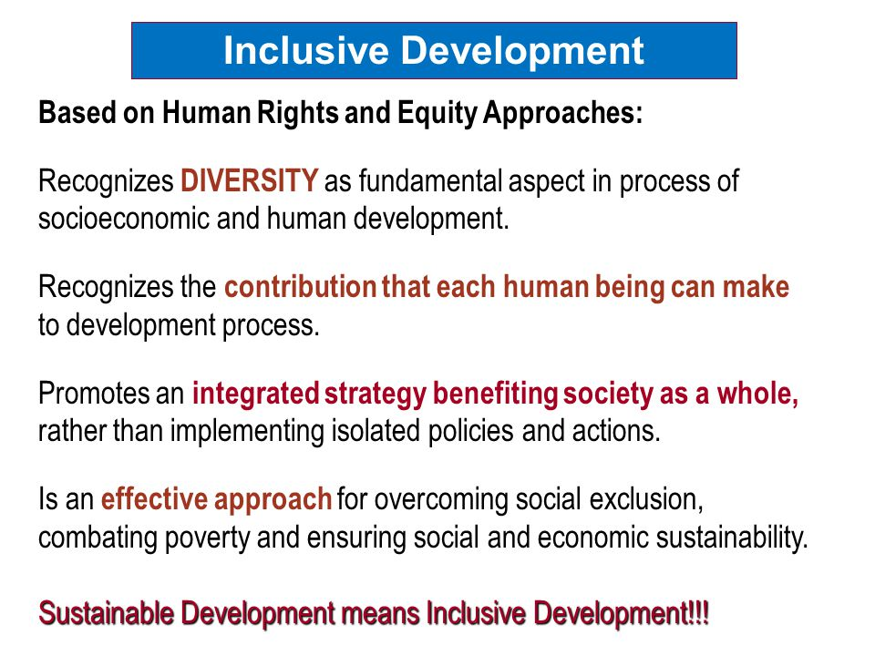 Based on Human Rights and Equity Approaches: Recognizes DIVERSITY as fundamental aspect in process of socioeconomic and human development.