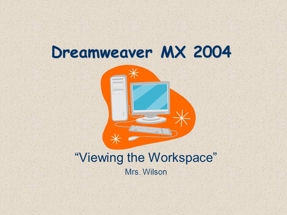 Dreamweaver MX 2004 Viewing the Workspace Mrs. Wilson