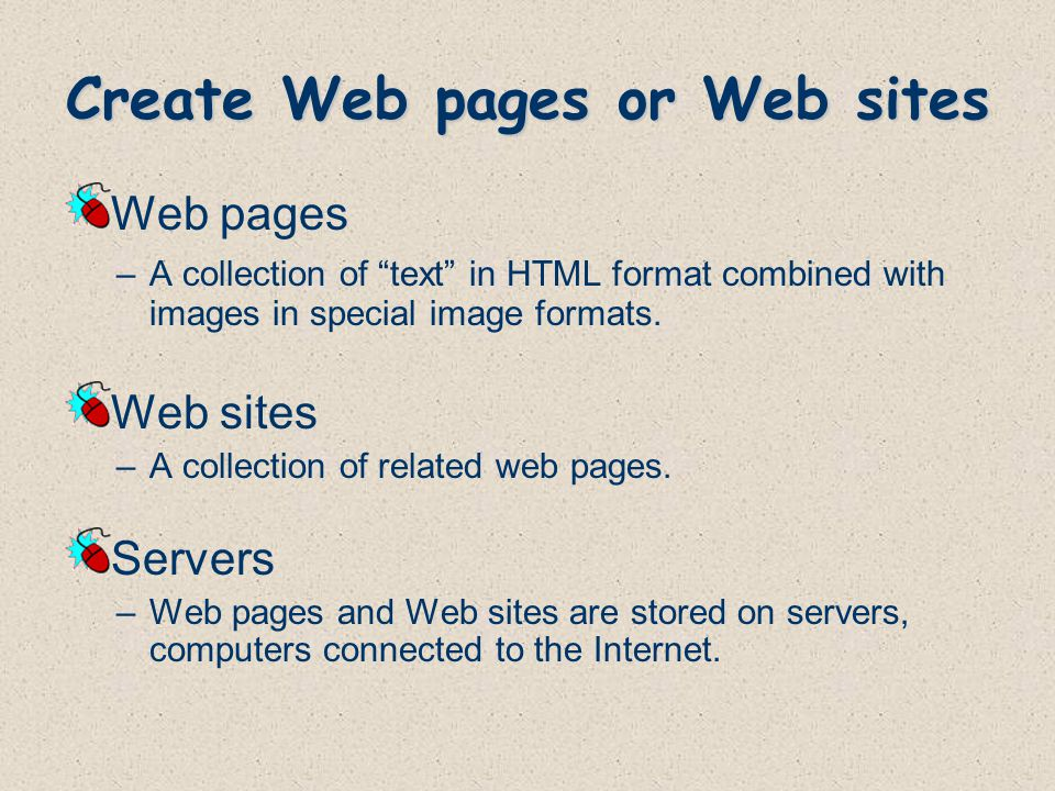 Create Web pages or Web sites Web pages –A collection of text in HTML format combined with images in special image formats.