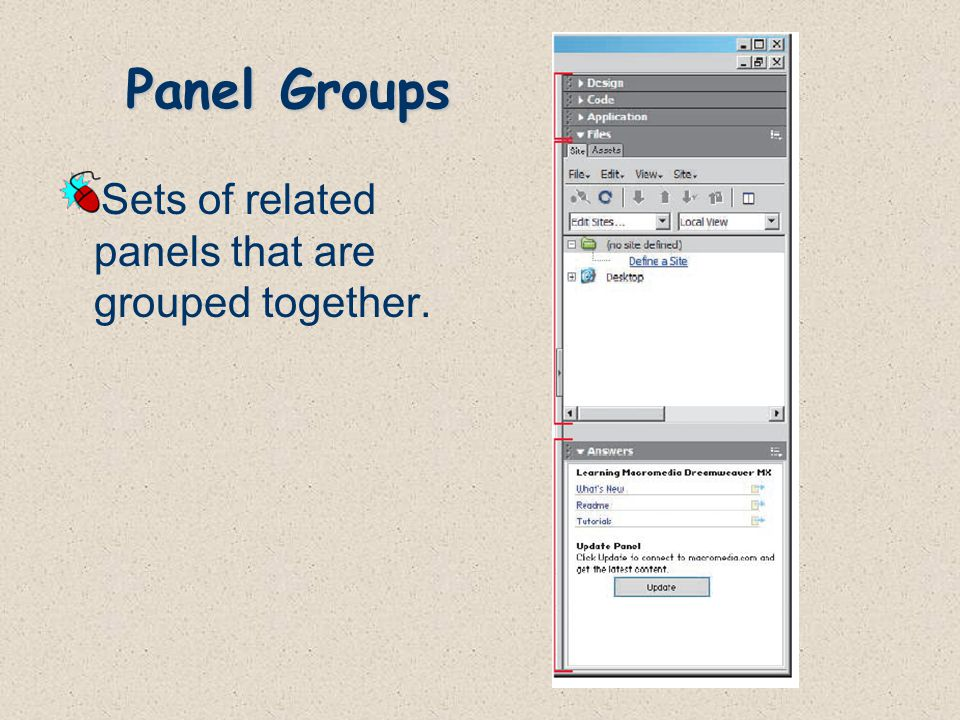 Panel Groups Sets of related panels that are grouped together.