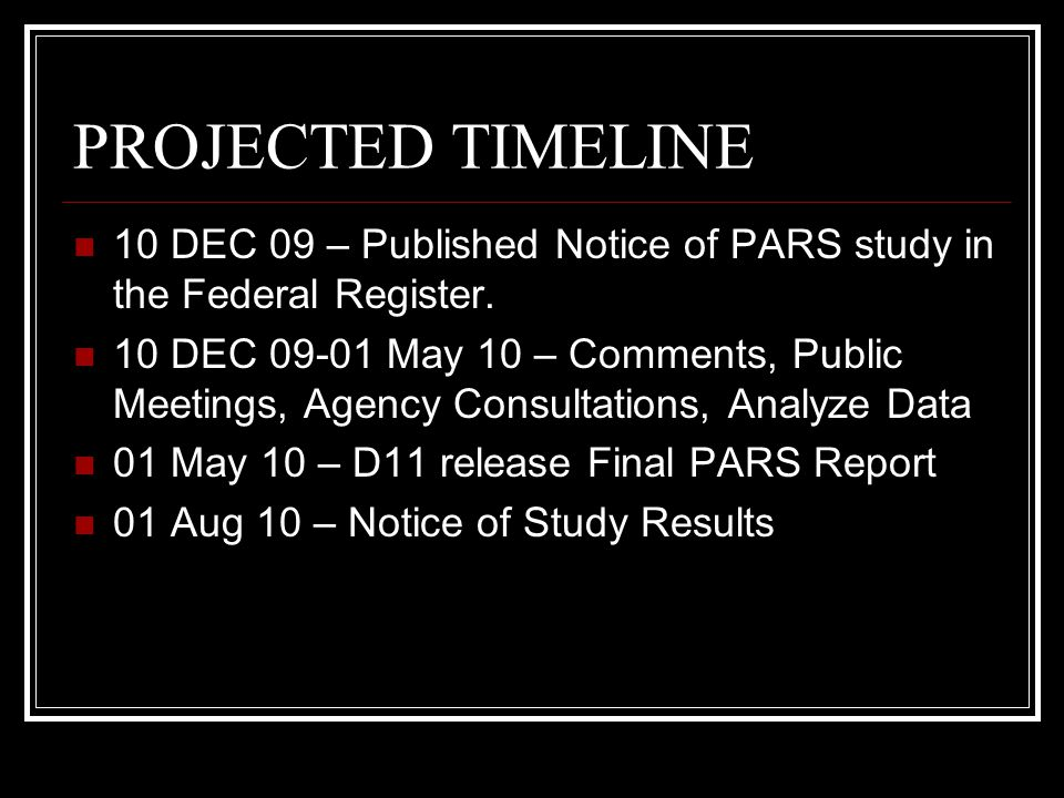 PROJECTED TIMELINE 10 DEC 09 – Published Notice of PARS study in the Federal Register.
