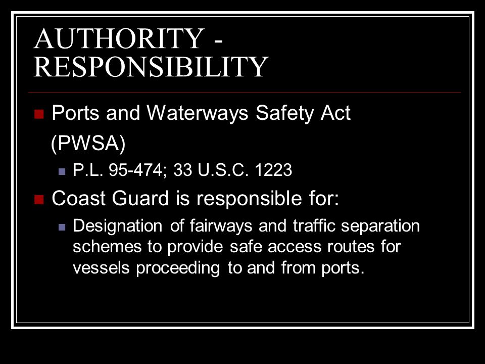 REQUIREMENTS Required before establishing new or adjusting existing fairways or traffic separation schemes (TSS) Must coordinate with interested stakeholders to reconcile need for safe access routes with other reasonable waterway uses.