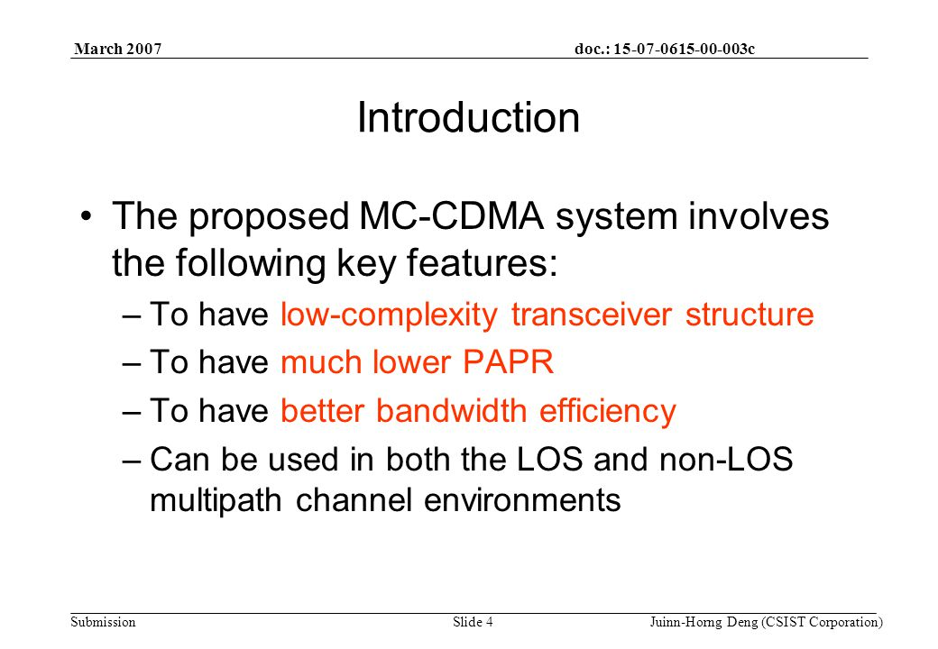 doc.: 15-07-0615-00-003c Submission March 2007 Juinn-Horng Deng (CSIST Corporation)Slide 25 RX Design of CS-MBOK MC-CDMA System Assume the frequency-domain channel response can be estimated, we can acquire the equalized signal with equalizer processing for the ith symbol is denoted by where is the AWGN noise