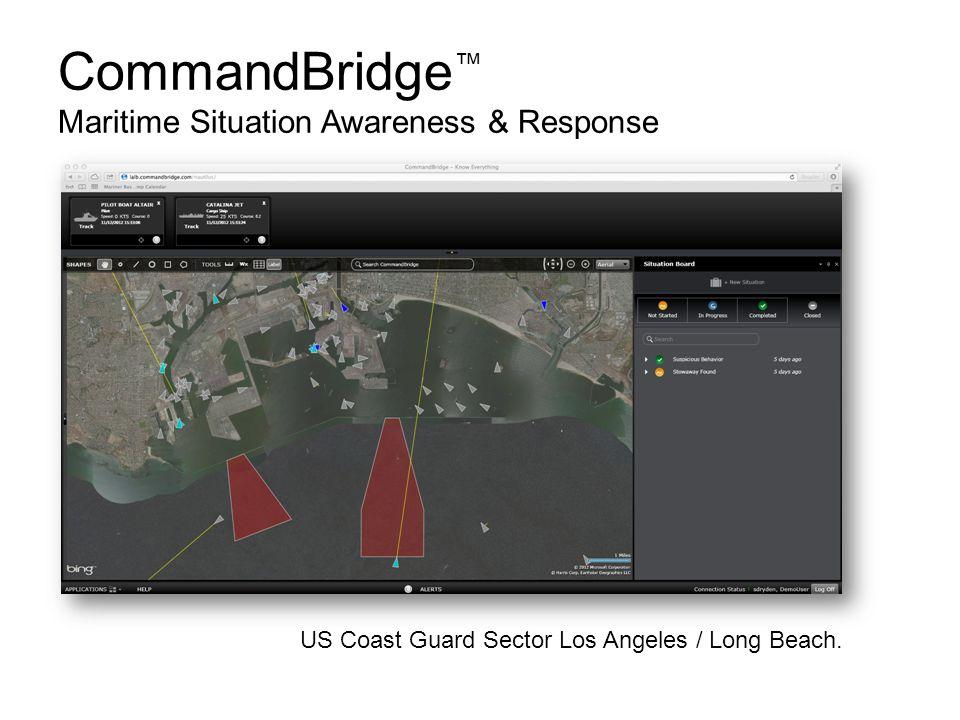 CommandBridge ™ Maritime Situation Awareness & Response US Coast Guard Sector Los Angeles / Long Beach.