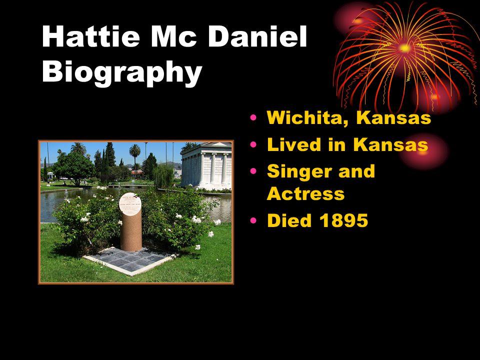 Hattie Mc Daniel Biography Wichita, Kansas Lived in Kansas Singer and Actress Died 1895