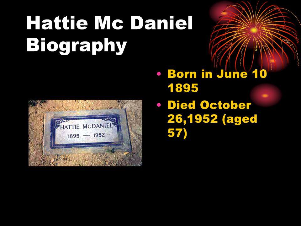 Hattie Mc Daniel Biography Born in June 10 1895 Died October 26,1952 (aged 57)