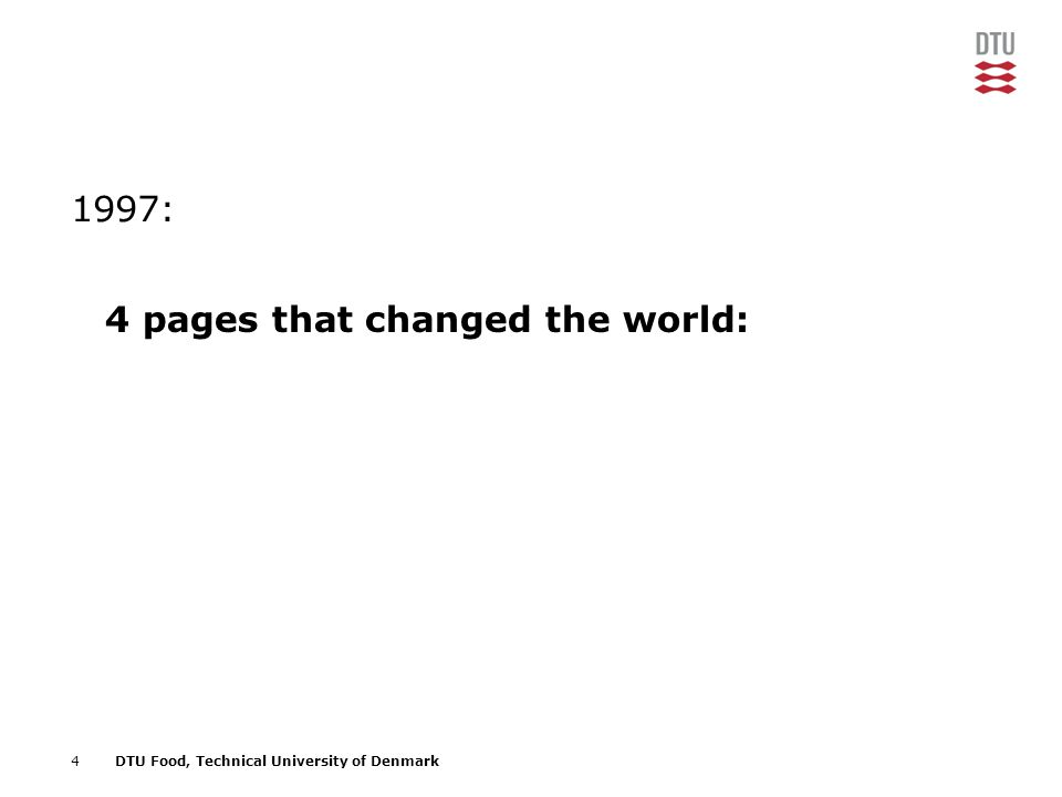 4DTU Food, Technical University of Denmark 4 pages that changed the world: 1997: