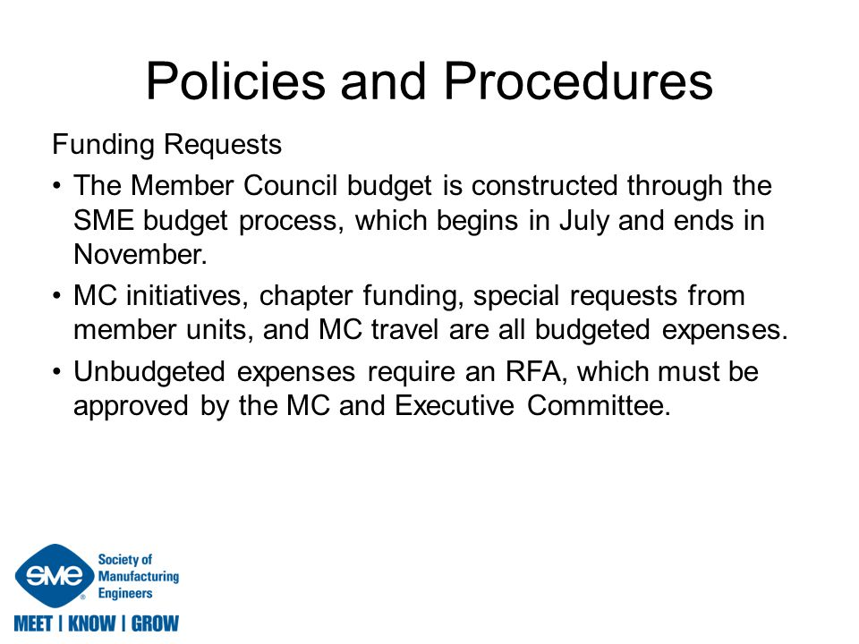 Policies and Procedures Funding Requests The Member Council budget is constructed through the SME budget process, which begins in July and ends in Nov