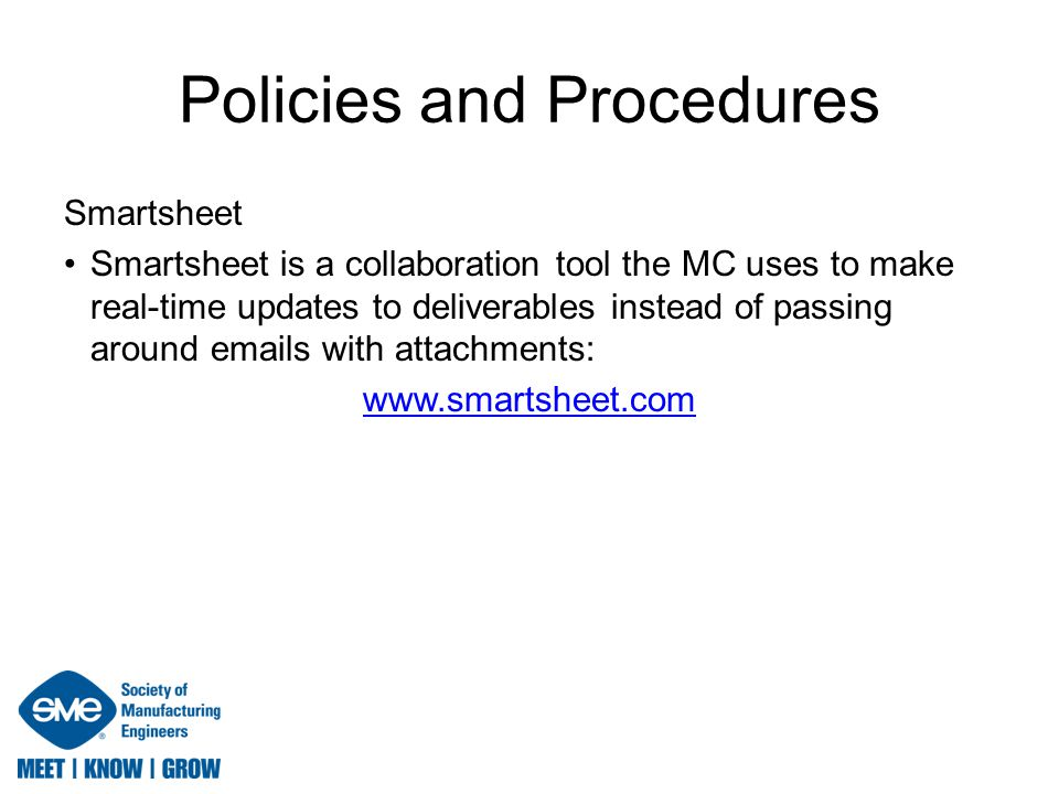 Policies and Procedures Smartsheet Smartsheet is a collaboration tool the MC uses to make real-time updates to deliverables instead of passing around