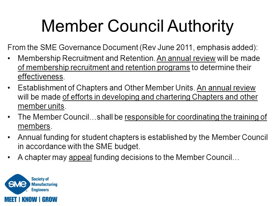 Member Council Authority From the SME Governance Document (Rev June 2011, emphasis added): Membership Recruitment and Retention. An annual review will