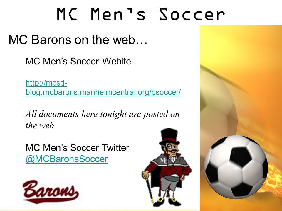 MC Men's Soccer MC Barons on the web… MC Men's Soccer Webite http://mcsd- blog.mcbarons.manheimcentral.org/bsoccer/ All documents here tonight are posted on the web MC Men's Soccer Twitter @MCBaronsSoccer
