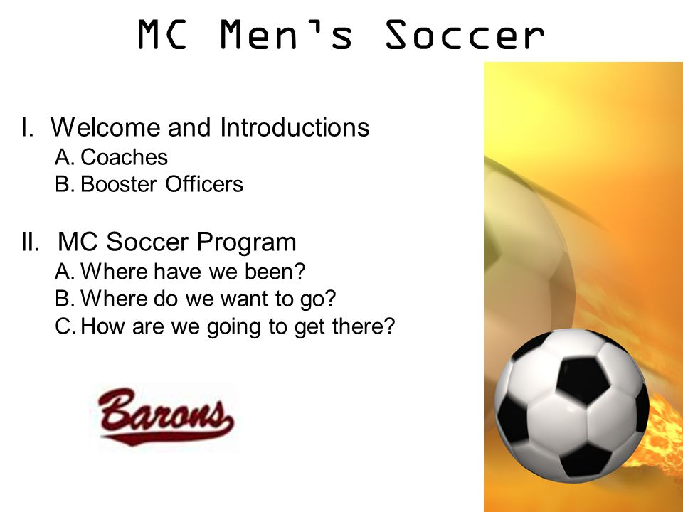 MC Men's Soccer I.Welcome and Introductions A.Coaches B.Booster Officers II.