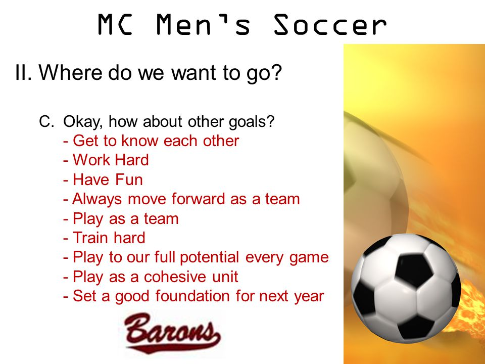 MC Men's Soccer II. Where do we want to go. C.Okay, how about other goals.