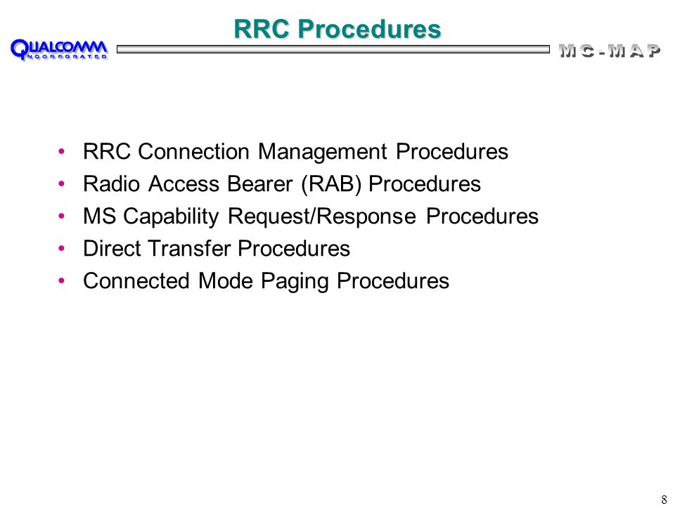 8 RRC Procedures RRC Connection Management Procedures Radio Access Bearer (RAB) Procedures MS Capability Request/Response Procedures Direct Transfer P