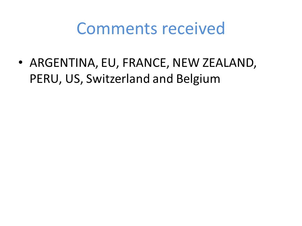 Comments received ARGENTINA, EU, FRANCE, NEW ZEALAND, PERU, US, Switzerland and Belgium