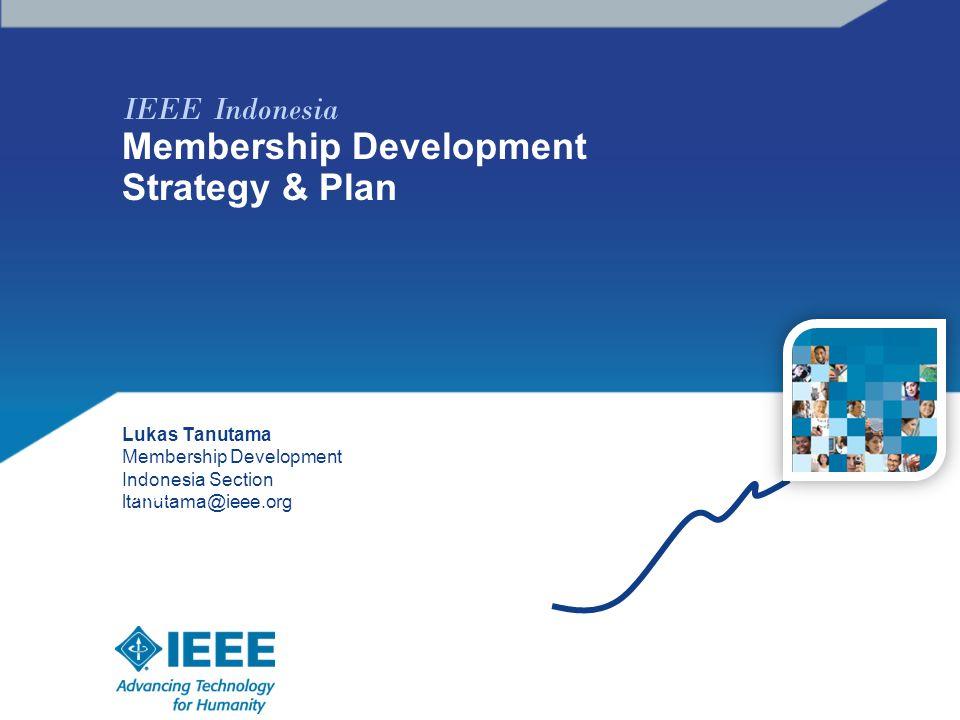 IEEE Indonesia Membership Development Strategy & Plan Lukas Tanutama Membership Development Indonesia Section ltanutama@ieee.org photo