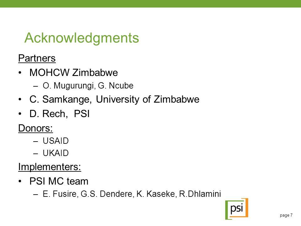 page 7 Acknowledgments Partners MOHCW Zimbabwe –O. Mugurungi, G. Ncube C. Samkange, University of Zimbabwe D. Rech, PSI Donors: –USAID –UKAID Implemen