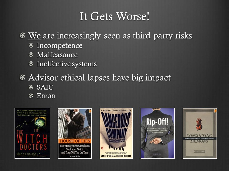 It Gets Worse! We are increasingly seen as third party risks IncompetenceMalfeasance Ineffective systems Advisor ethical lapses have big impact SAICEn