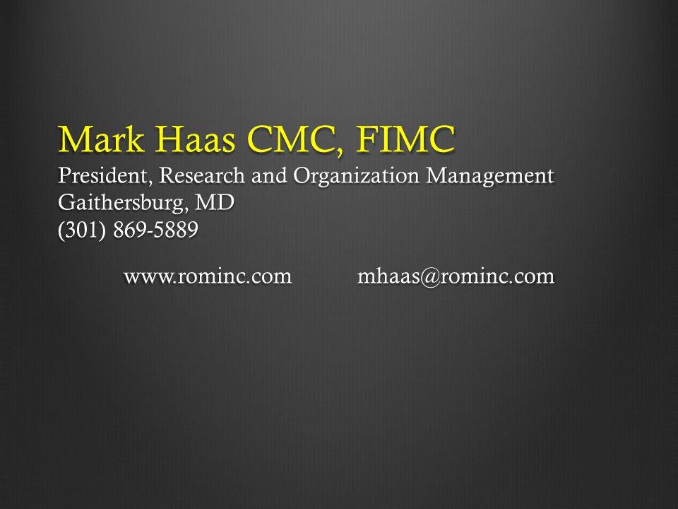 Mark Haas CMC, FIMC President, Research and Organization Management Gaithersburg, MD (301) 869-5889 www.rominc.com mhaas@rominc.com