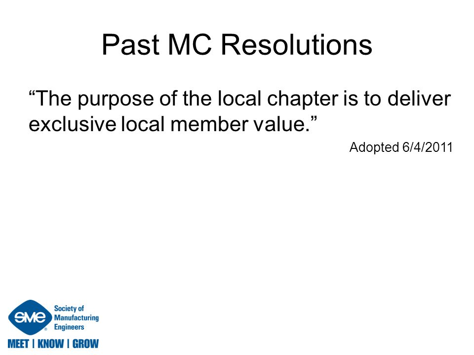 Past MC Resolutions The purpose of the local chapter is to deliver exclusive local member value. Adopted 6/4/2011