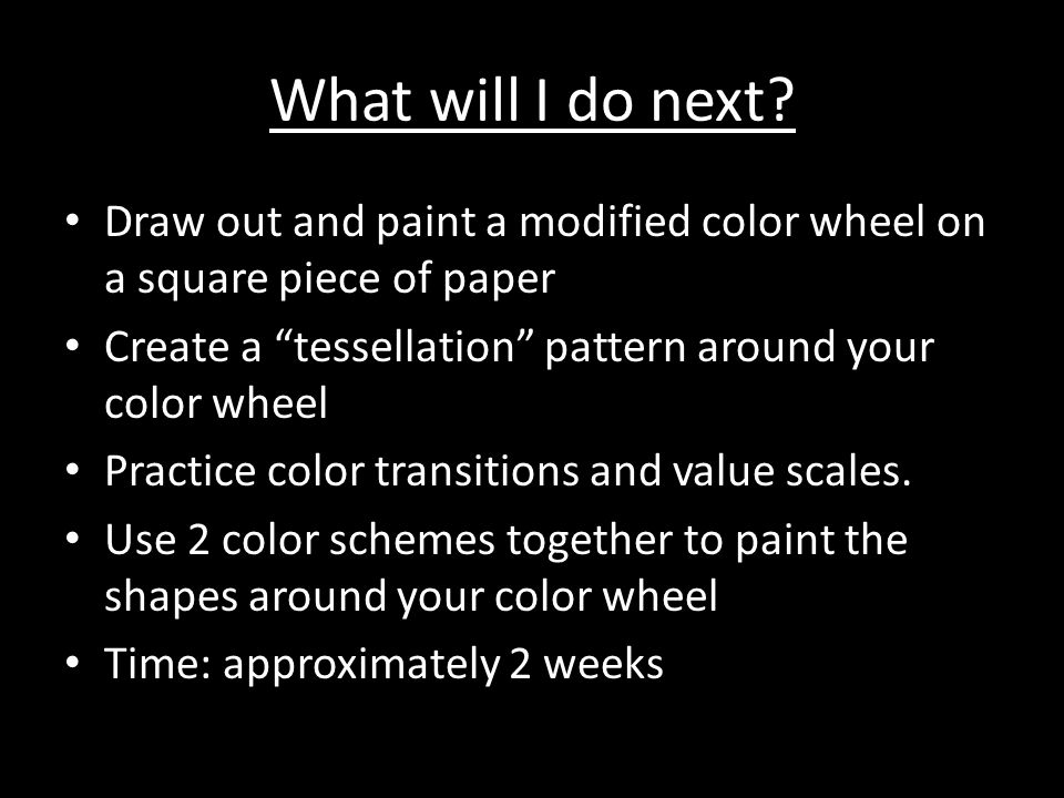 """What will I do next? Draw out and paint a modified color wheel on a square piece of paper Create a """"tessellation"""" pattern around your color wheel Prac"""