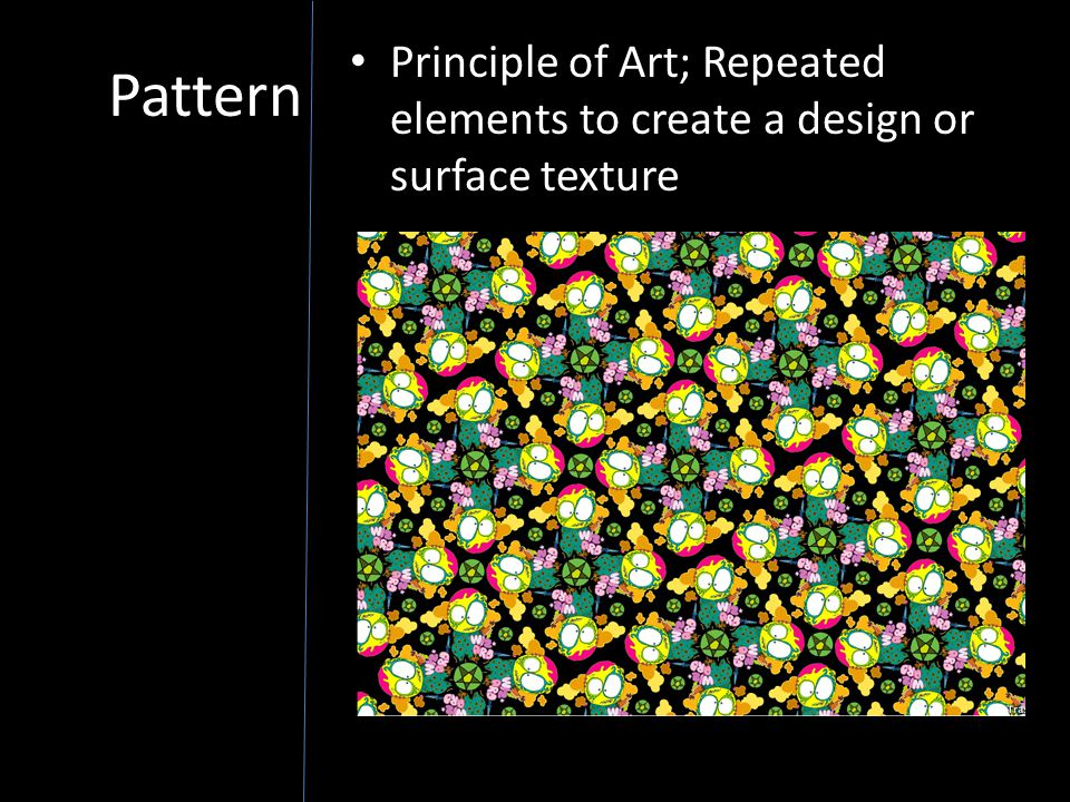 Pattern Principle of Art; Repeated elements to create a design or surface texture