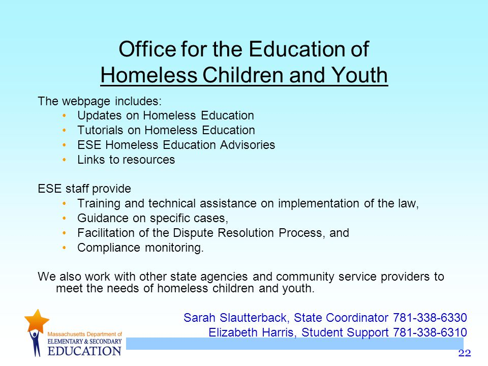 22 Office for the Education of Homeless Children and Youth The webpage includes: Updates on Homeless Education Tutorials on Homeless Education ESE Hom