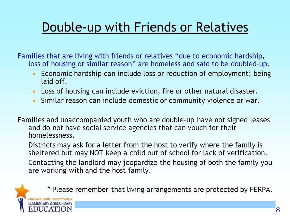 """8 Double-up with Friends or Relatives Families that are living with friends or relatives """"due to economic hardship, loss of housing or similar reason"""""""