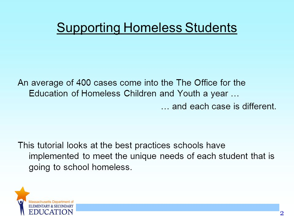 2 Supporting Homeless Students An average of 400 cases come into the The Office for the Education of Homeless Children and Youth a year … … and each case is different.