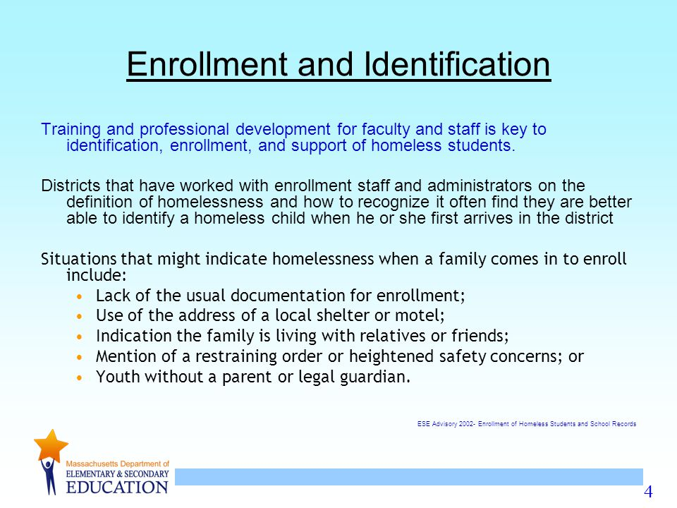 4 Enrollment and Identification Training and professional development for faculty and staff is key to identification, enrollment, and support of homeless students.